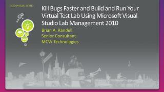 Kill Bugs Faster and Build and Run Your Virtual Test Lab Using Microsoft Visual Studio Lab Management 2010