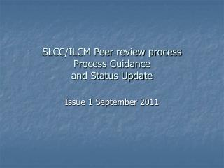 SLCC/ILCM Peer review process Process Guidance and Status Update