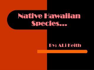 Native Hawaiian Species…