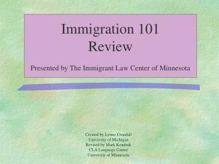 Immigration 101 Review Presented by The Immigrant Law Center of Minnesota