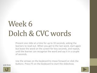 Week 6 Dolch & CVC words