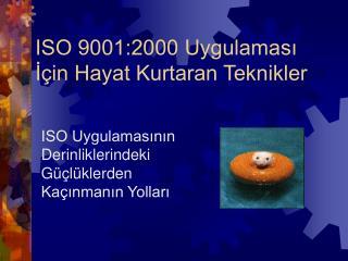 ISO 9001:2000 Uygulaması İçin Hayat Kurtaran Teknikler