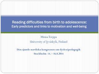 Minna Torppa University  of Jyväskylä, Finland Den sjunde nordiska kongressen om  dyslexipedagogik