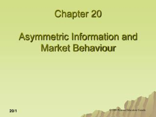 Chapter 20 Asymmetric Information and Market Behaviour