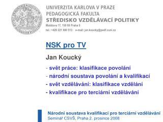 Malátova 17, 150 00 Praha 5  tel.: +420221900513 ·  e-mail: jan.koucky@pedf.cuni.cz