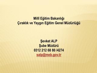 Millî Eğitim Bakanlığı Çıraklık ve Yaygın Eğitim Genel Müdürlüğü Şevket ALP Şube Müdürü