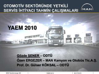 Gözde ŞENER  – ODTÜ Özen ERGEZER – MAN Kamyon ve Otobüs Tic.A.Ş. Prof. Dr. Gülser KÖKSAL – ODTÜ