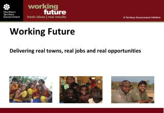 Working Future Delivering real towns, real jobs and real opportunities