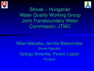 Slovak – Hungarian Water Quality Working Group Joint Transboundary Water Commission, JTWC