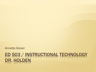 ED 503 / instructional technology dr.  holden