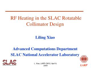 RF Heating in the SLAC Rotatable Collimator Design Liling Xiao Advanced Computations Department