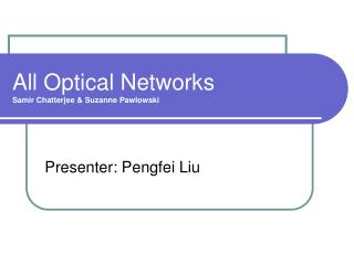 All Optical Networks Samir Chatterjee & Suzanne Pawlowski