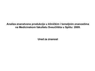 Analiza znanstvene produkcije u klinickim i temeljnim znanostima  na Medicinskom fakultetu Sveucili ta u Splitu: 2009.