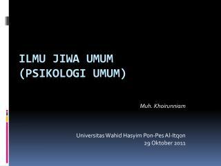 Ilmu JIwa Umum ( Psikologi Umu m )