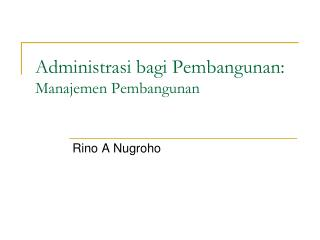 Administrasi bagi Pembangunan: Manajemen Pembangunan