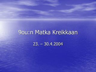 9ou:n Matka Kreikkaan