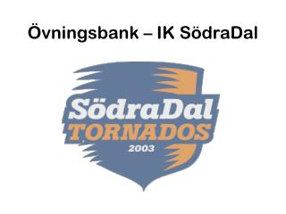 �vningsbank  �  IK S�draDal