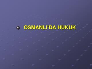 OSMANLI'DA HUKUK