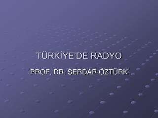 TÜRKİYE'DE RADYO