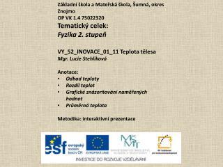 Základní škola a Mateřská škola, Šumná, okres Znojmo OP VK 1.4 75022320 Tematický celek: