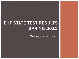 EHT State TEST RESULTS Spring 2012