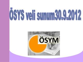 ÖSYS veli sunum30.9.2012