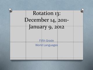 Rotation 13:  December 14, 2011- January 9, 2012