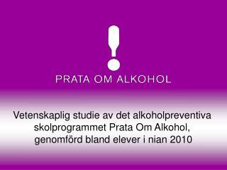 Vetenskaplig studie av det alkoholpreventiva  skolprogrammet Prata Om Alkohol,