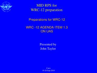 Preparations for WRC-12 WRC -12 AGENDA ITEM 1.3  ON UAS