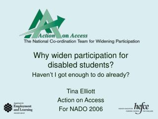 Why widen participation for disabled students? Haven't I got enough to do already? Tina Elliott