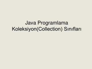 Java Programlama  Koleksiyon(Collection) Sınıfları