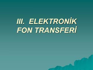 III.  ELEKTRONİK FON TRANSFERİ