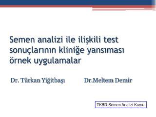 Semen analizi ile ilişkili test sonuçlarının kliniğe yansıması  örnek uygulamalar