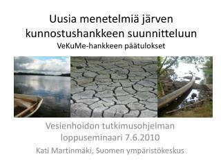 Uusia menetelmiä järven kunnostushankkeen suunnitteluun VeKuMe-hankkeen  päätulokset