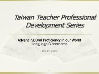Advancing Oral Proficiency in our World Language Classrooms July 14, 2010