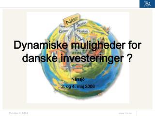 Dynamiske muligheder for danske investeringer ?