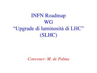 "INFN Roadmap WG  ""Upgrade di luminosità di LHC"" (SLHC)"