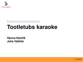 Interactionmasters Tootletubskaraoke Hanna Hemilä Juha Vakkila