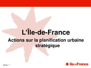 L'Île-de-France Actions sur la planification urbaine stratégique