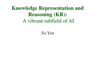 Knowledge Representation and Reasoning (KR): A vibrant subfield of AI Jia You