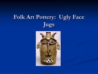 Folk Art Pottery:  Ugly Face Jugs