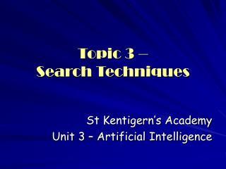 Topic 3 –  Search Techniques