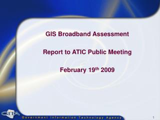 GIS Broadband Assessment Report to ATIC Public Meeting February 19 th  2009