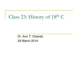 Class 23: History of 18 th  C