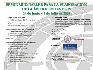 SEMINARIO-TALLER PARA LA ELABORACIÓN DE GUÍAS DOCENTES ECTS  24 de Junio y 3 de Julio de 2008