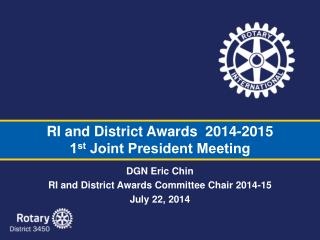 RI and District Awards  2014-2015    1 st  Joint President Meeting