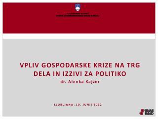 Vpliv gospodarske krize na trg dela in izzivi za politiko dr. Alenka Kajzer