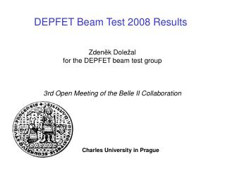 Zden ě k Dole ž al  for the DEPFET beam test group 3rd Open Meeting of the Belle II Collaboration