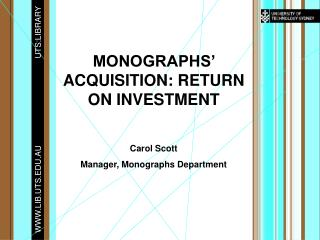 MONOGRAPHS' ACQUISITION: RETURN ON INVESTMENT Carol Scott Manager, Monographs Department
