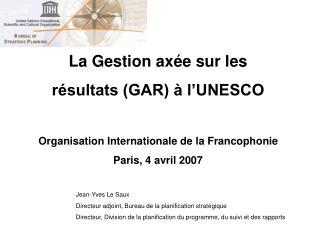 La Gestion axée sur les  résultats (GAR) à l'UNESCO Organisation Internationale de la Francophonie